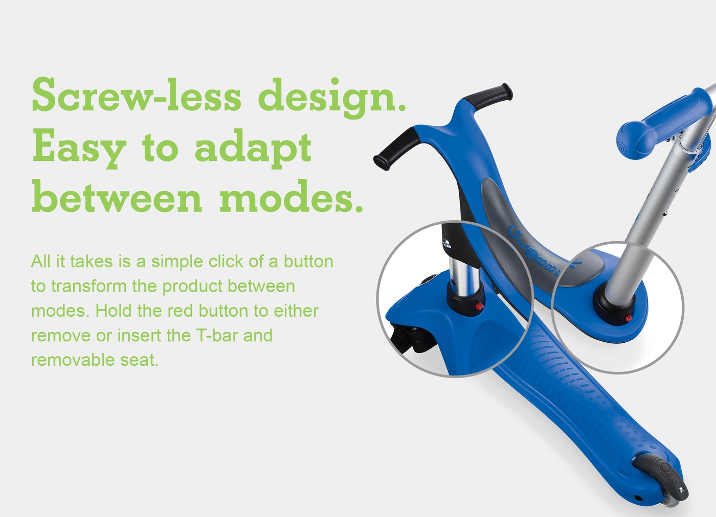 Screw-less design. Easy to adapt between modes.