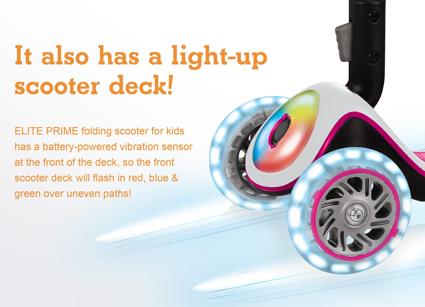 It also has a light-up scooter deck!