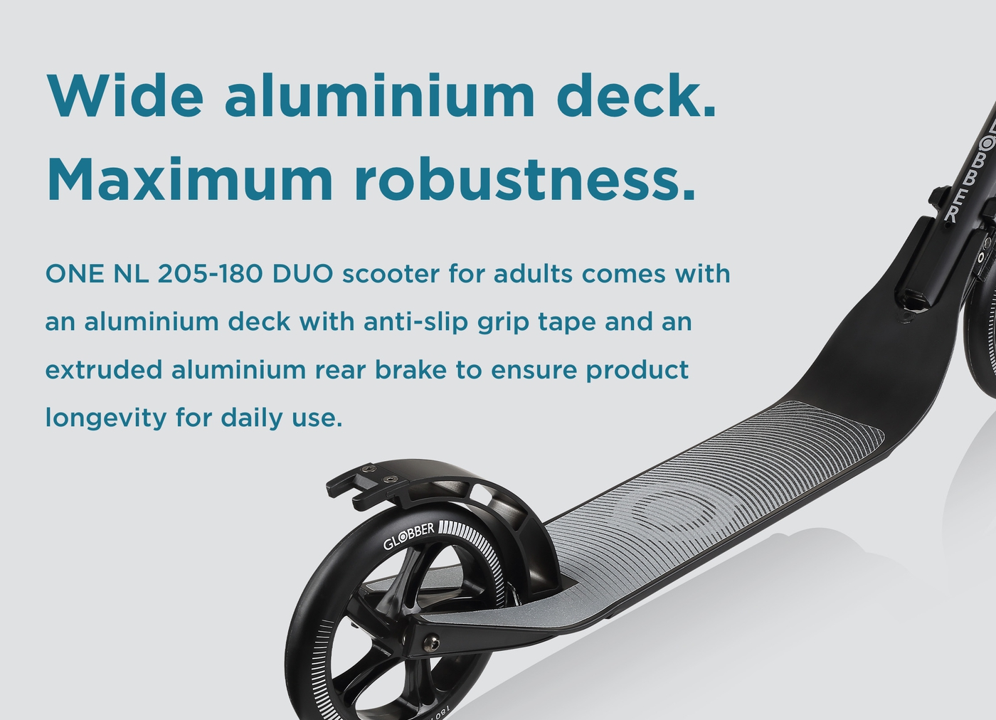 Wide aluminium deck. Maximum robustness.