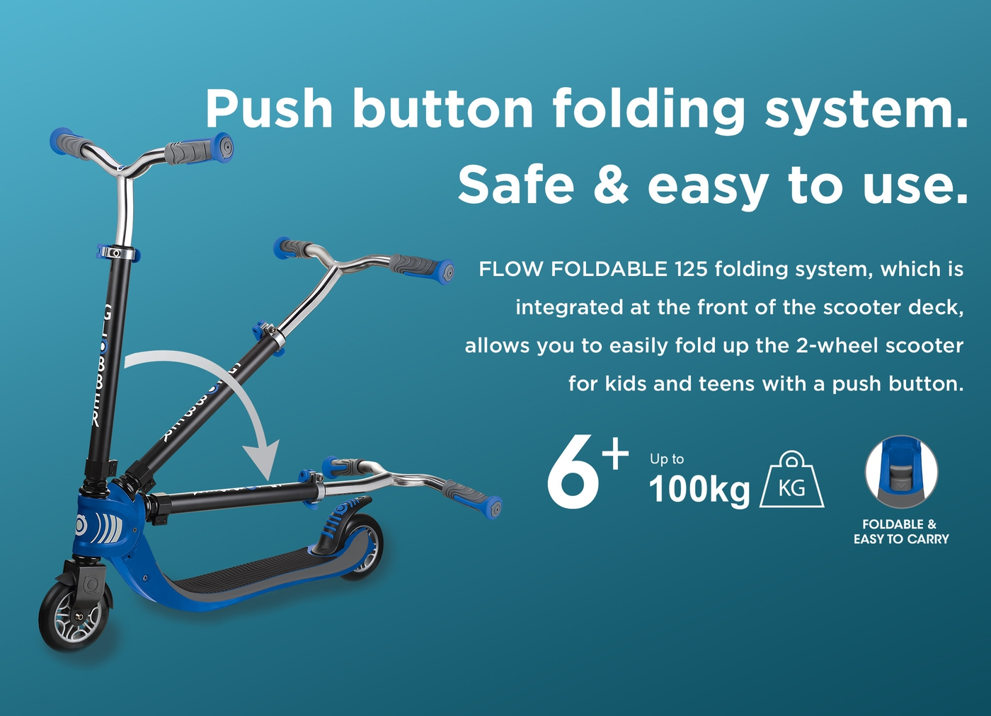 Push button folding system. Safe and easy to use. FLOW FOLDABLE 125 patented folding system, which is integrated at the front of the scooter deck, allows you to easily fold up the 2-wheel scooter for kids and teens with a push button.