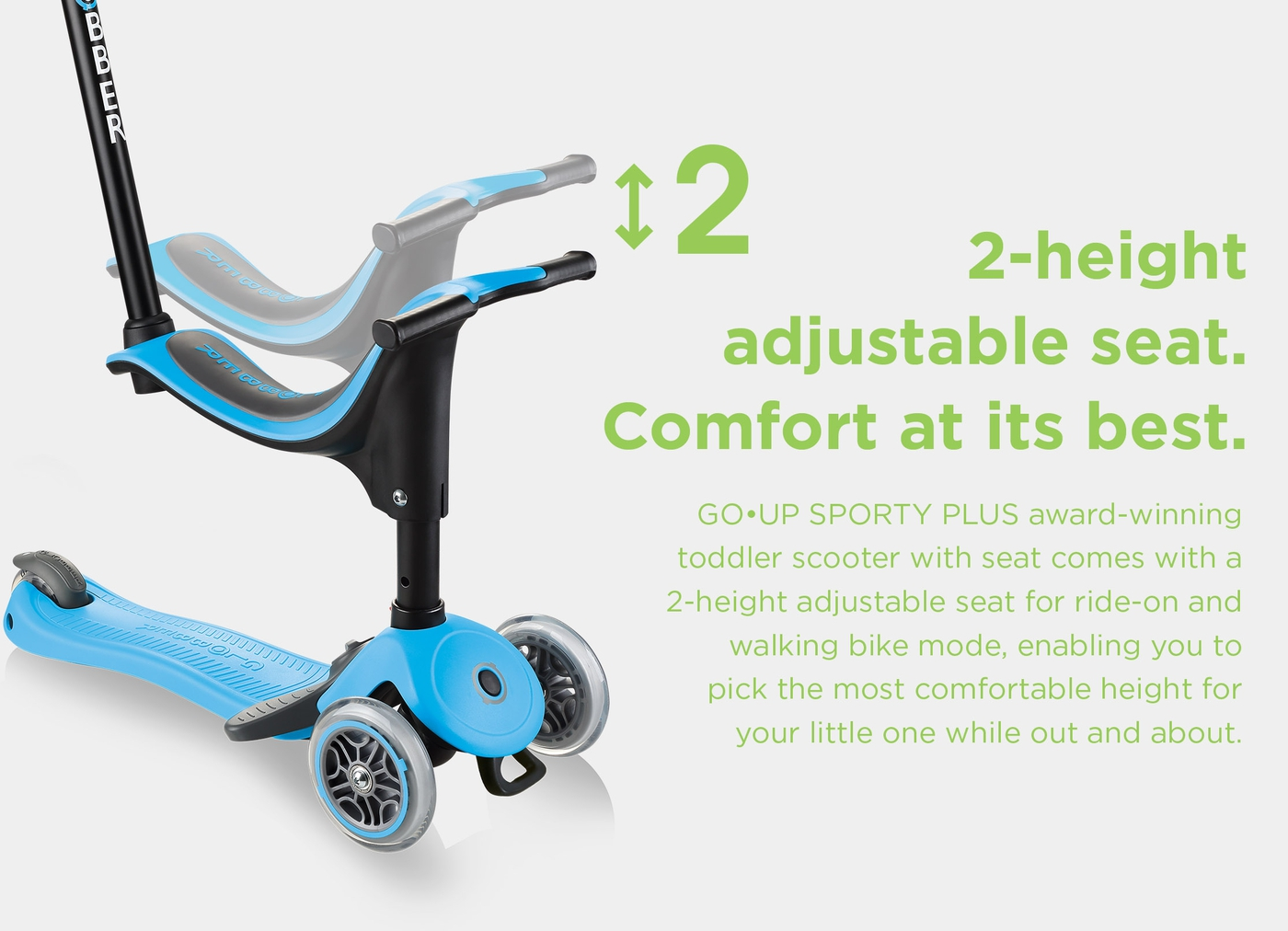 2-height adjustable seat. Comfort at its best.