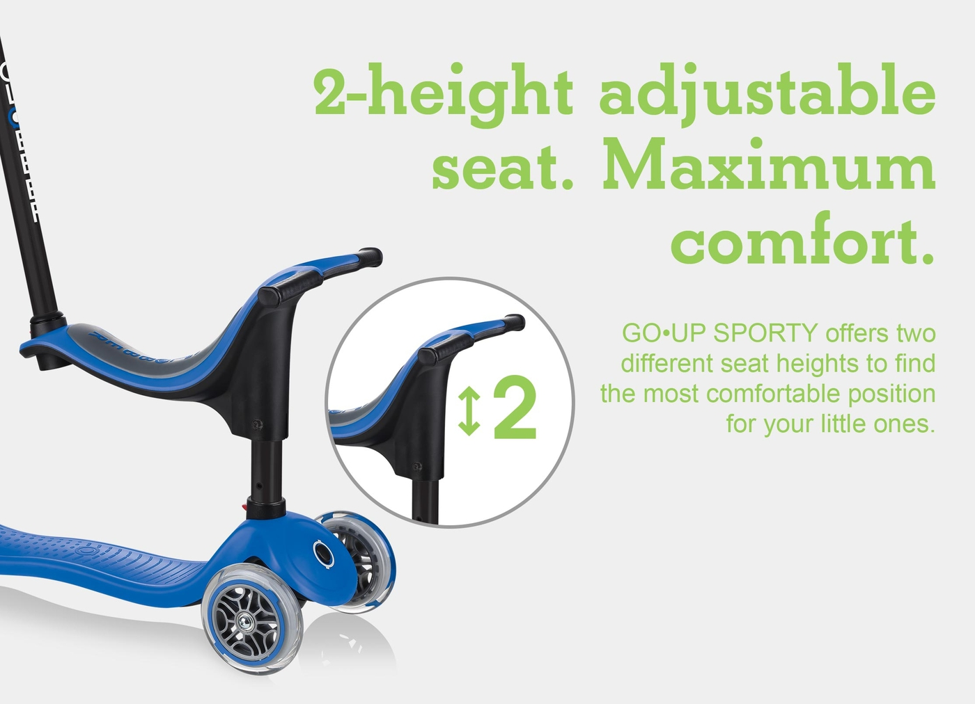 2-height adjustable seat. Maximum comfort.