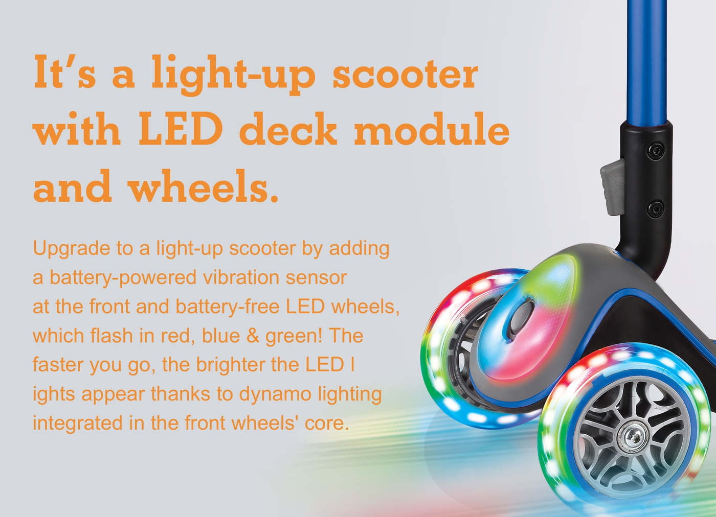 It's a light-up scooter with LED deck module and wheels!