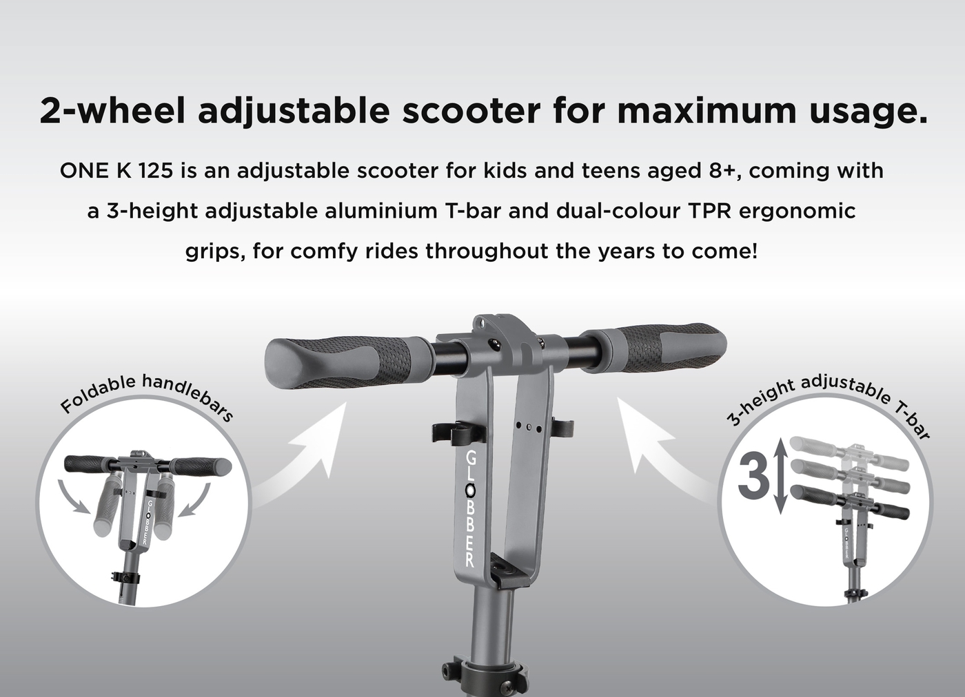 2-wheel adjustable scooter for maximum usage. ONE K 125 is an adjustable scooter for kids and teens aged 8+, coming with a 3-height adjustable aluminium T-bar and dual-colour TPR ergonomic grips, for comfy rides throughout the years to come!