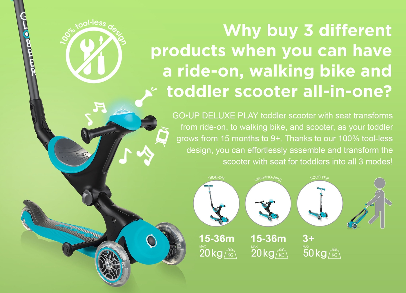 Why buy 3 different products when you can have a ride-on, walking bike and toddler scooter all-in-one? GO•UP DELUXE PLAY toddler scooter with seat transforms from ride-on, to walking bike, and scooter, as your toddler grows from 15 months to 9+. Thanks to our 100% tool-less design, you can effortlessly assemble and transform the scooter with seat for toddlers into all 3 modes!