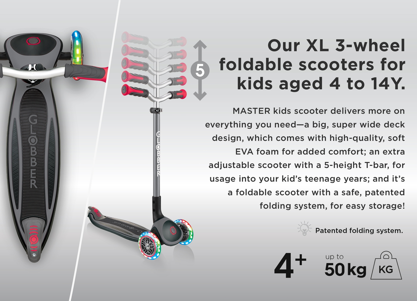 Our XL 3-wheel foldable scooters for kids aged 4 to 14Y.
